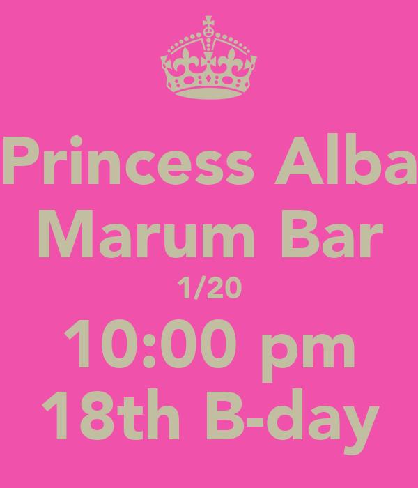 Princess Alba Marum Bar 1/20 10:00 pm 18th B-day