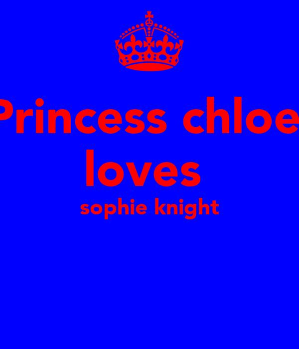 Princess chloe  loves  sophie knight