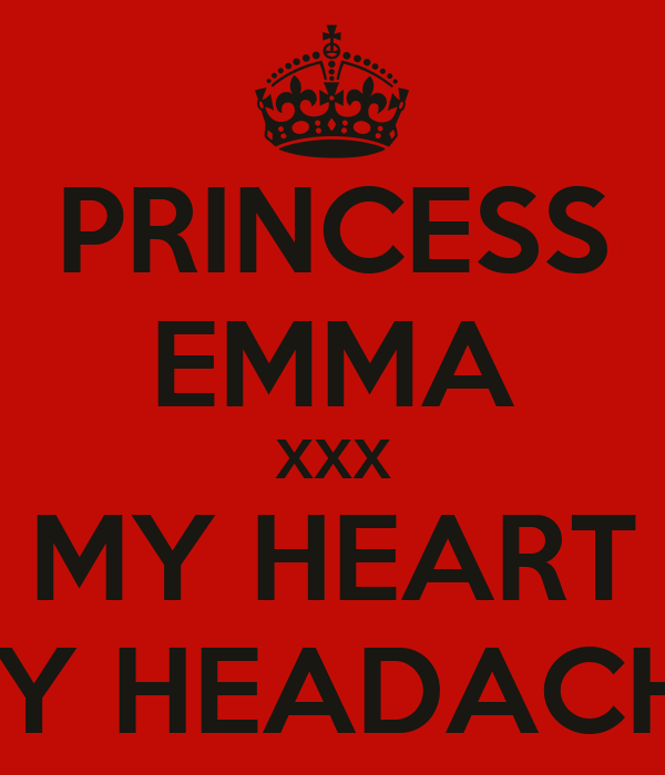 PRINCESS EMMA XXX MY HEART MY HEADACHE