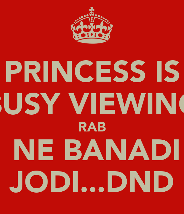 PRINCESS IS BUSY VIEWING RAB  NE BANADI JODI...DND