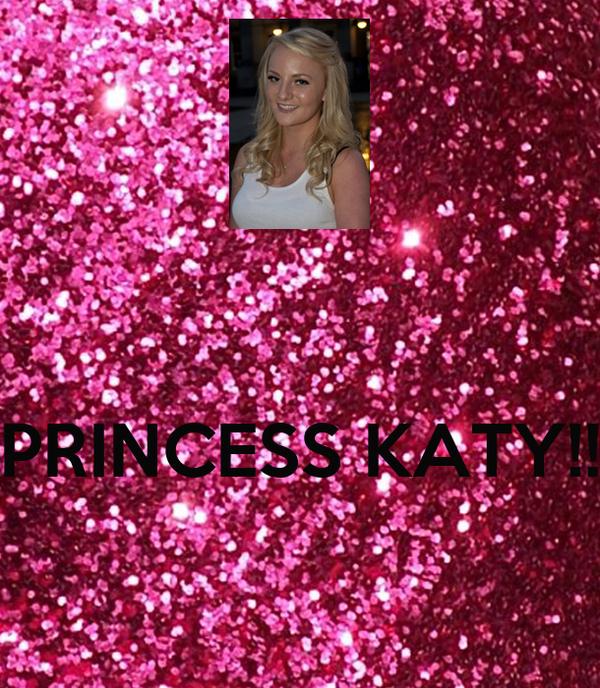 PRINCESS KATY!!