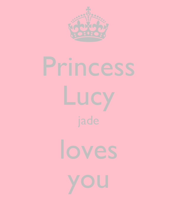 Princess Lucy jade loves you