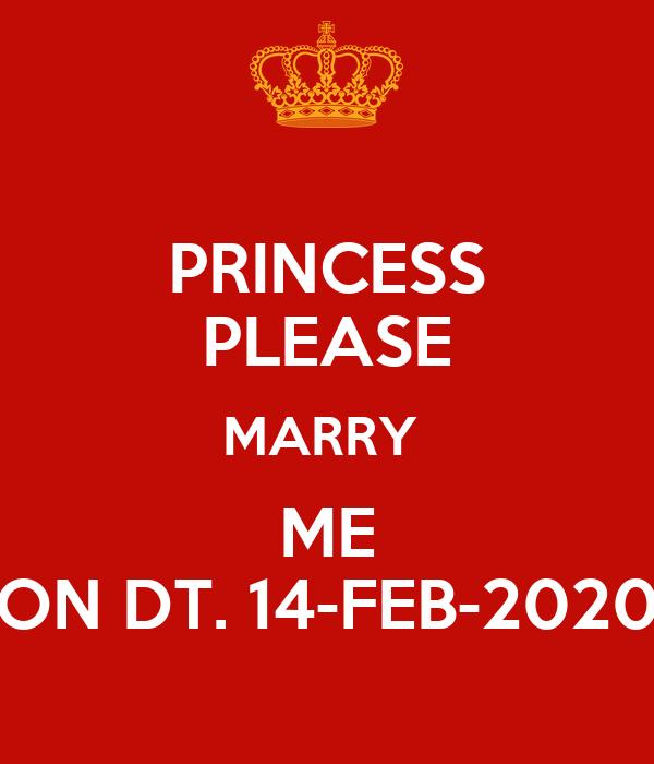 PRINCESS PLEASE MARRY  ME ON DT. 14-FEB-2020