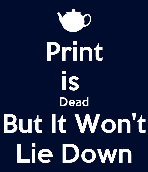 Print is  Dead But It Won't Lie Down