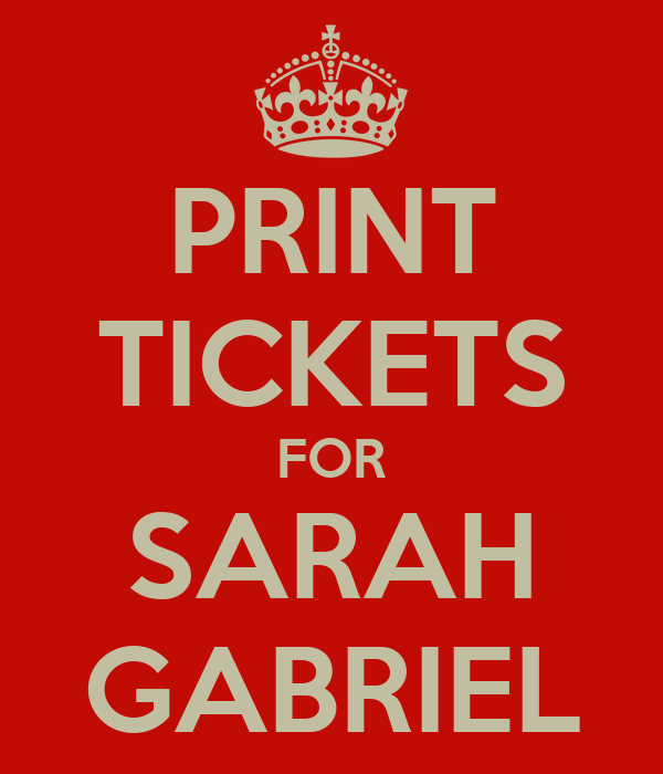 PRINT TICKETS FOR SARAH GABRIEL