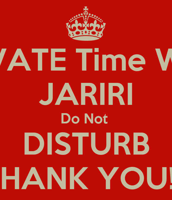 PRIVATE Time WITH JARIRI Do Not  DISTURB THANK YOU!!!