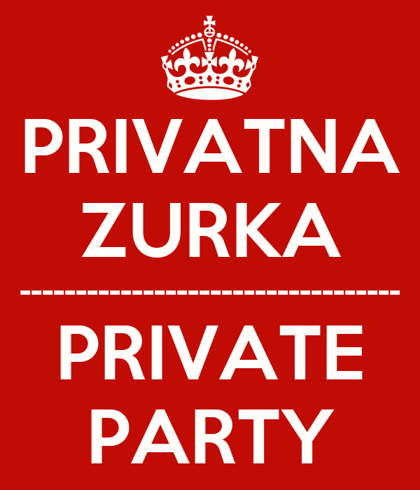 PRIVATNA ZURKA ---------------------------------- PRIVATE PARTY