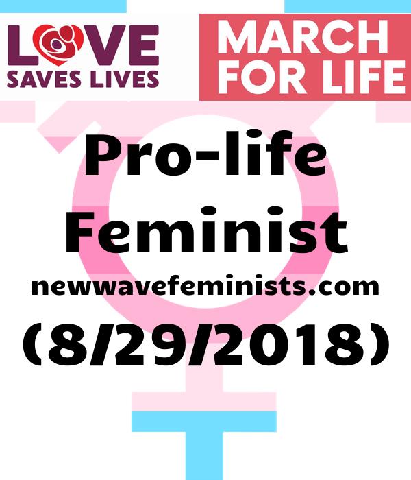 Pro-life Feminist newwavefeminists.com (8/29/2018)