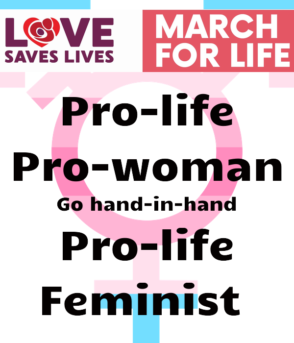 Pro-life Pro-woman Go hand-in-hand Pro-life Feminist