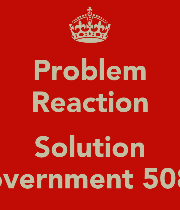 Problem Reaction  Solution © Government 508 BC.