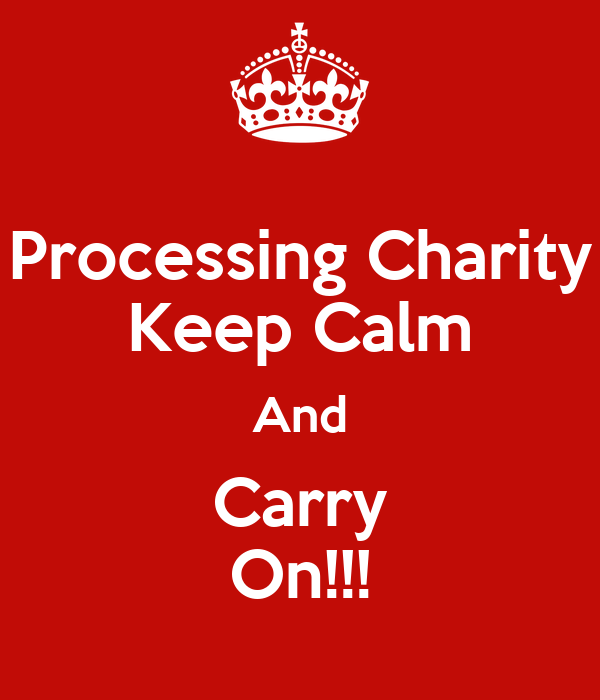 Processing Charity Keep Calm And Carry On!!!