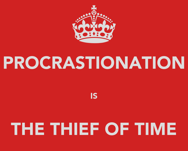 PROCRASTIONATION  IS  THE THIEF OF TIME