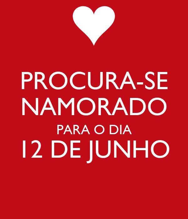 PROCURA-SE NAMORADO PARA O DIA 12 DE JUNHO