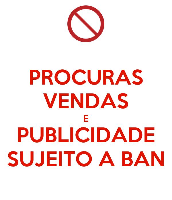 PROCURAS VENDAS E PUBLICIDADE SUJEITO A BAN