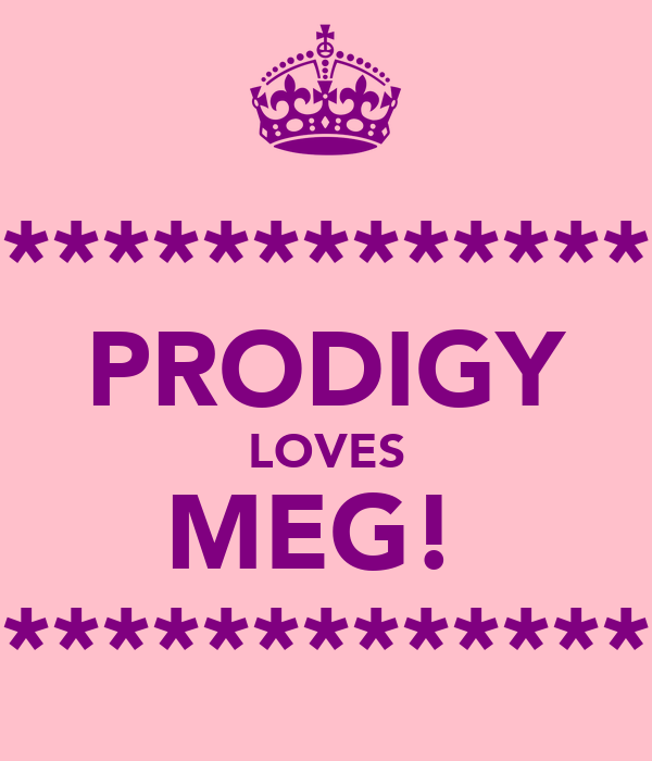 *************** PRODIGY LOVES MEG!  ***************