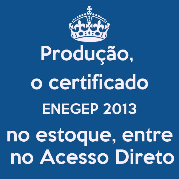 Produção,  o certificado ENEGEP 2013 no estoque, entre  no Acesso Direto