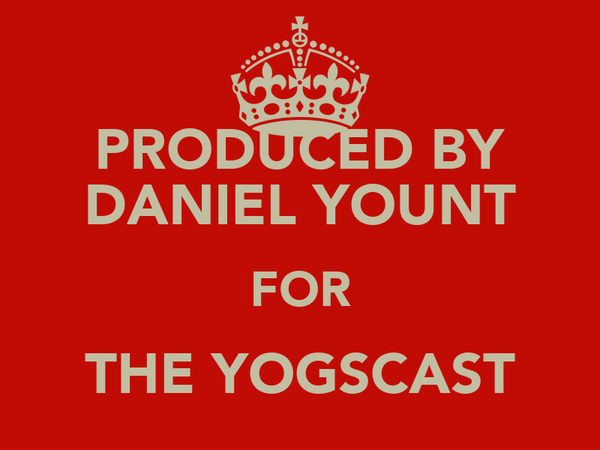 PRODUCED BY DANIEL YOUNT FOR THE YOGSCAST