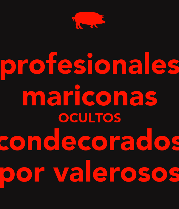 profesionales mariconas OCULTOS condecorados por valerosos