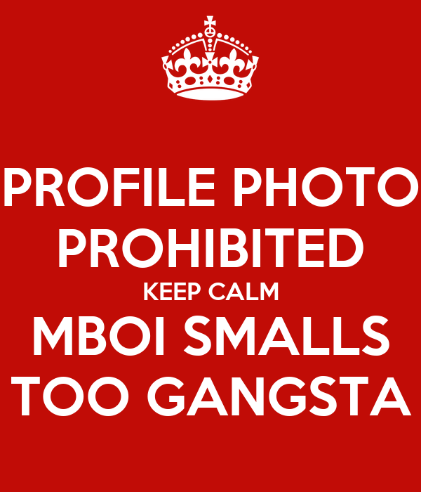PROFILE PHOTO PROHIBITED KEEP CALM MBOI SMALLS TOO GANGSTA