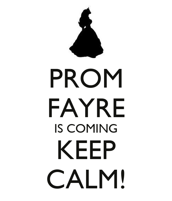 PROM FAYRE IS COMING KEEP CALM!