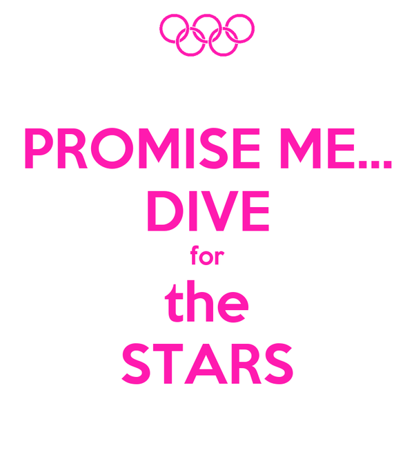 PROMISE ME... DIVE for the STARS
