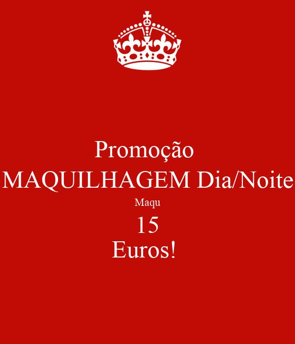 Promoção  MAQUILHAGEM Dia/Noite Maqu 15 Euros!