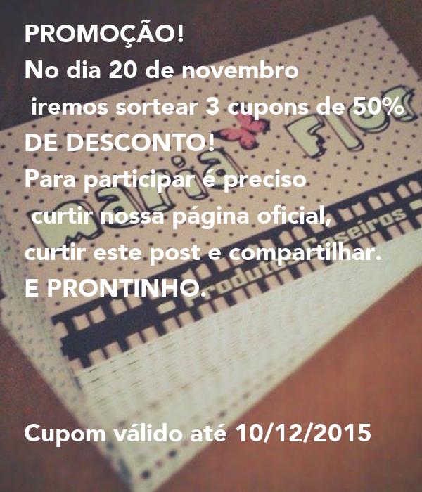 PROMOÇÃO!  No dia 20 de novembro  iremos sortear 3 cupons de 50%  DE DESCONTO!  Para participar é preciso  curtir nossa página oficial,  curtir este post e compartilhar.  E PRONTINHO.     Cupom