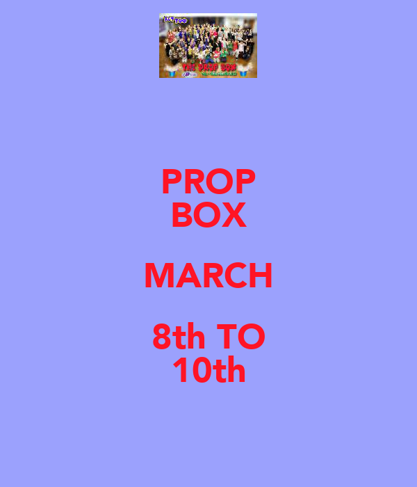 PROP BOX MARCH 8th TO 10th