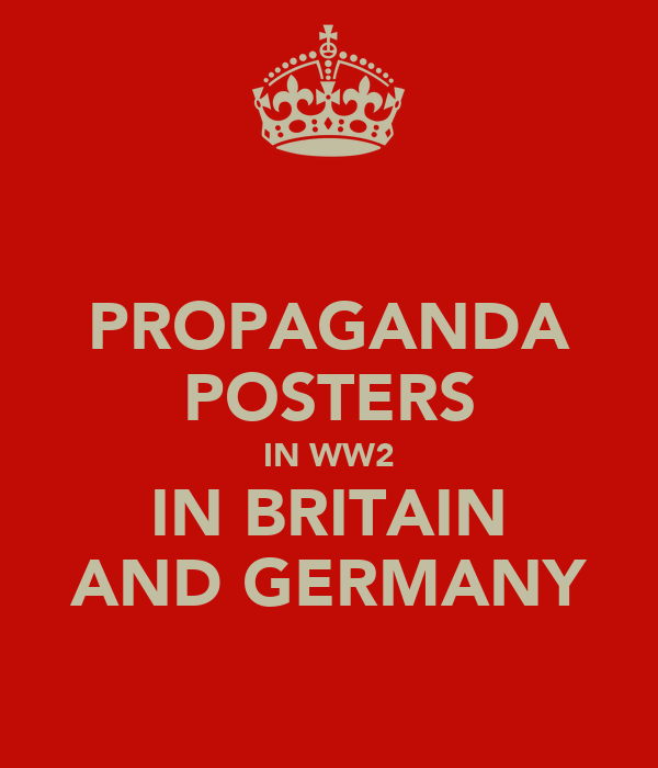 PROPAGANDA POSTERS IN WW2 IN BRITAIN AND GERMANY