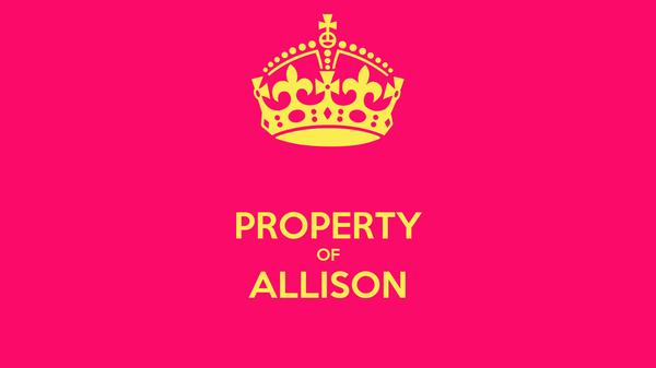 PROPERTY OF ALLISON