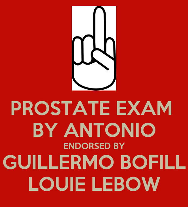 PROSTATE EXAM  BY ANTONIO ENDORSED BY GUILLERMO BOFILL LOUIE LEBOW