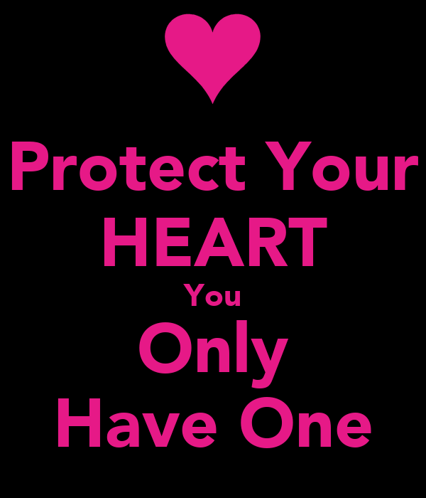 Protect Your HEART You Only Have One