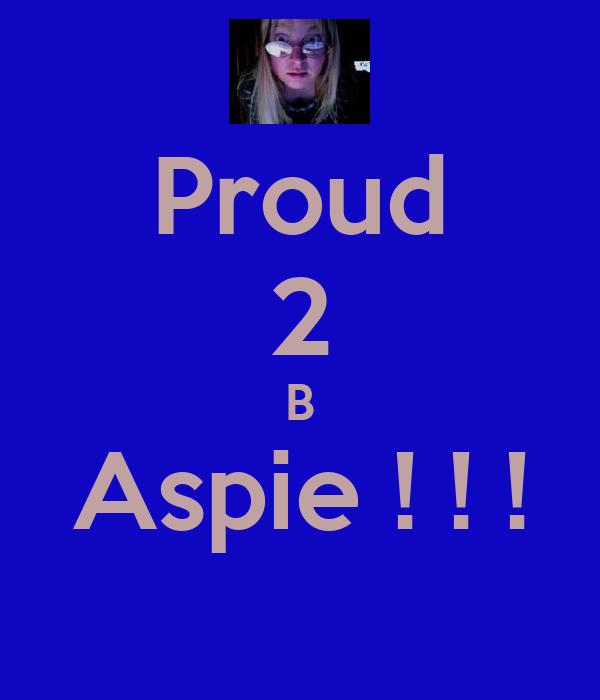 Proud 2 B Aspie ! ! !