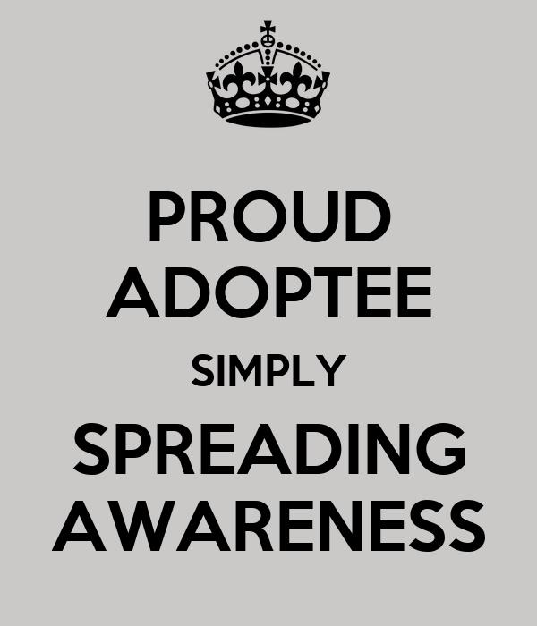 PROUD ADOPTEE SIMPLY SPREADING AWARENESS