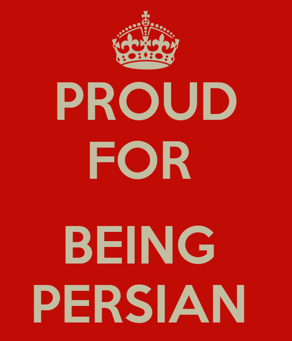 PROUD FOR   BEING  PERSIAN