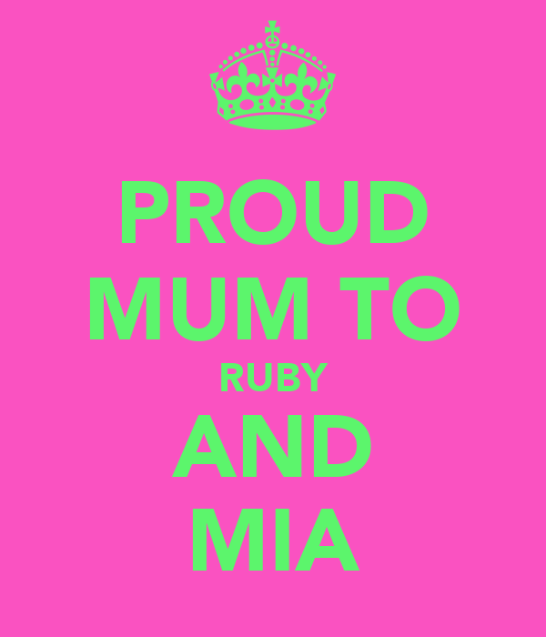 PROUD MUM TO RUBY AND MIA