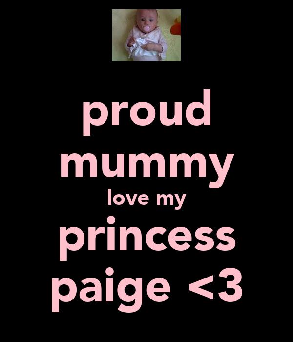 proud mummy love my princess paige <3