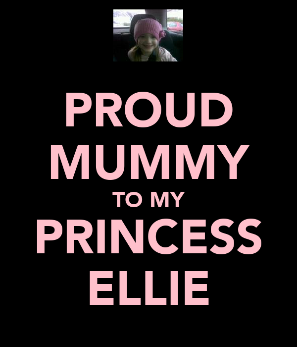 PROUD MUMMY TO MY PRINCESS ELLIE