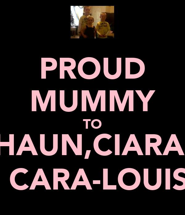 PROUD MUMMY TO SHAUN,CIARAN & CARA-LOUISE