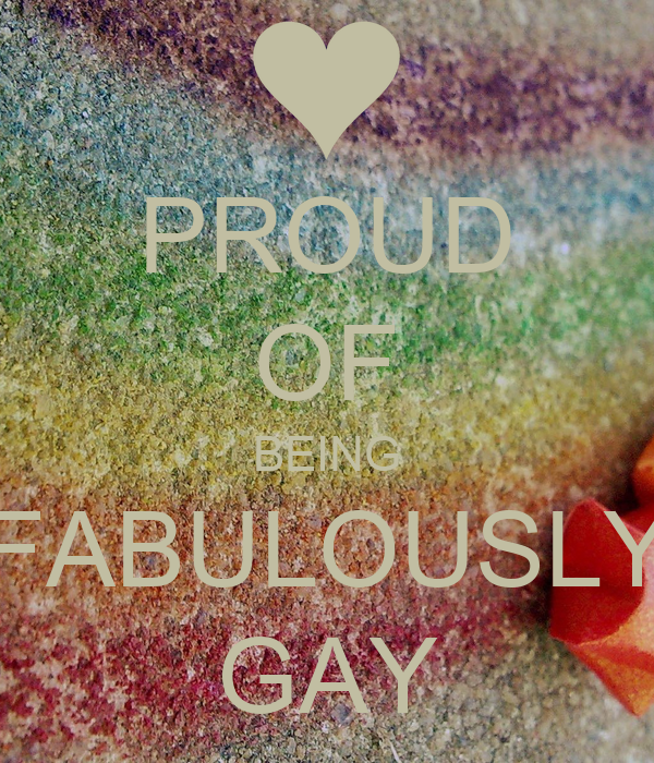 PROUD OF BEING FABULOUSLY GAY