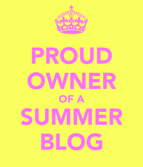 PROUD OWNER OF A SUMMER BLOG