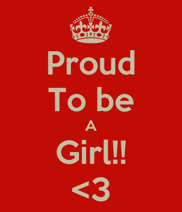 Proud To be A Girl!! <3