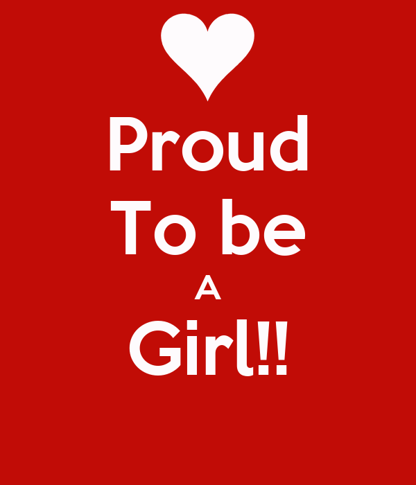 Proud To be A Girl!!