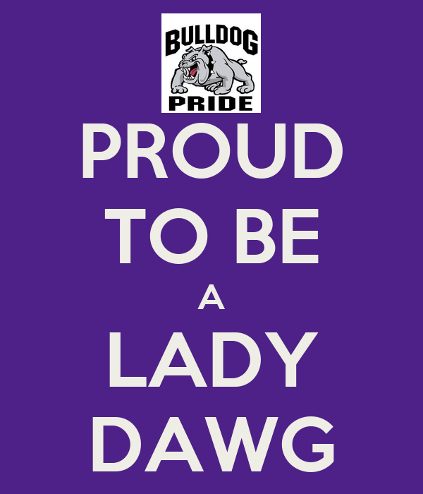 PROUD TO BE A LADY DAWG