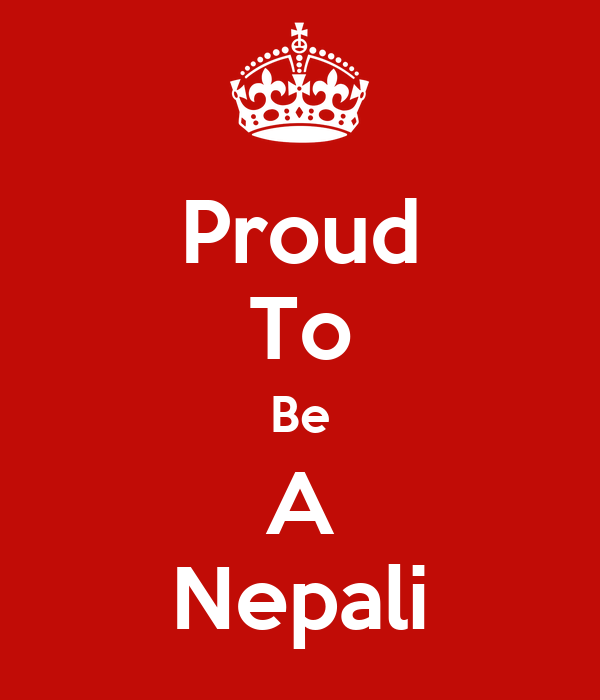 """essay on proud to be nepali Whenever this question comes, """"why are you proud to be a nepali"""", it would be a  lie if people said that they didn't relate to the following things - we are from the."""