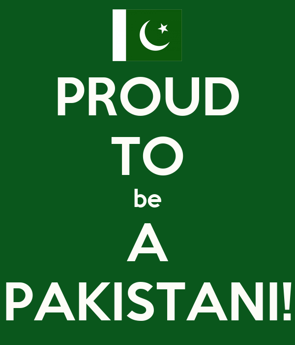 proud to be pakistani essay I'm a newbie and i need your help on essay writing please check my essay and let me know me where i need improvements i'll welcome your suggestions i am a pakistani and i am proud to be a citizen of an islamic state which our great quaid-e-azam gifted us and allama iqbal dreamed for.