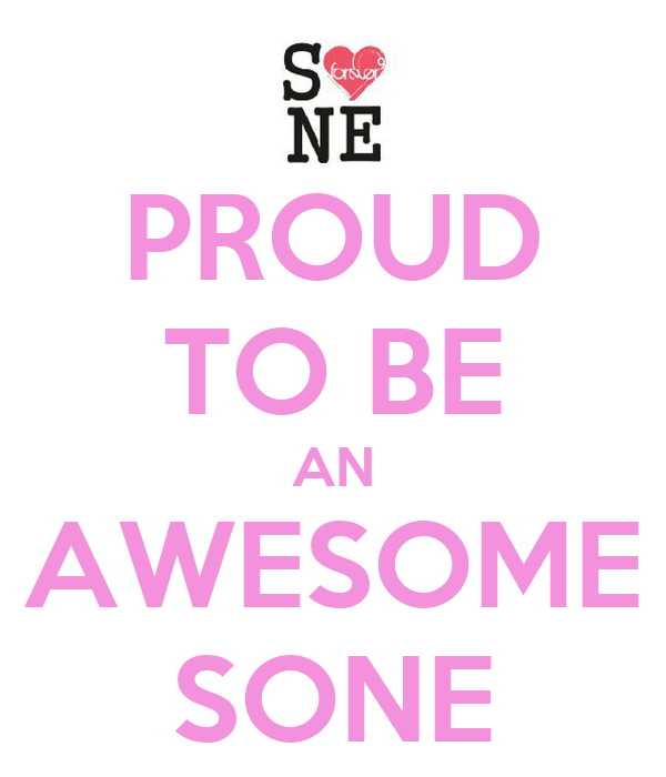 PROUD TO BE AN AWESOME SONE