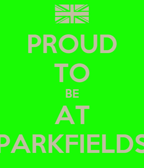PROUD TO BE AT PARKFIELDS