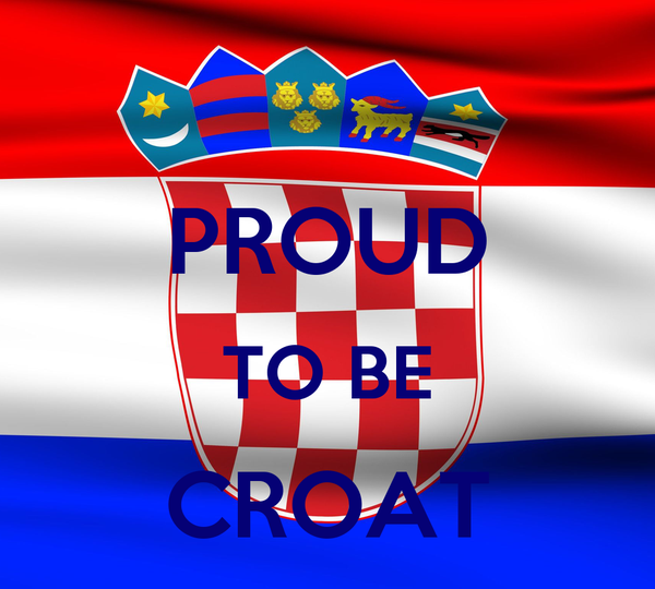 PROUD TO BE CROAT