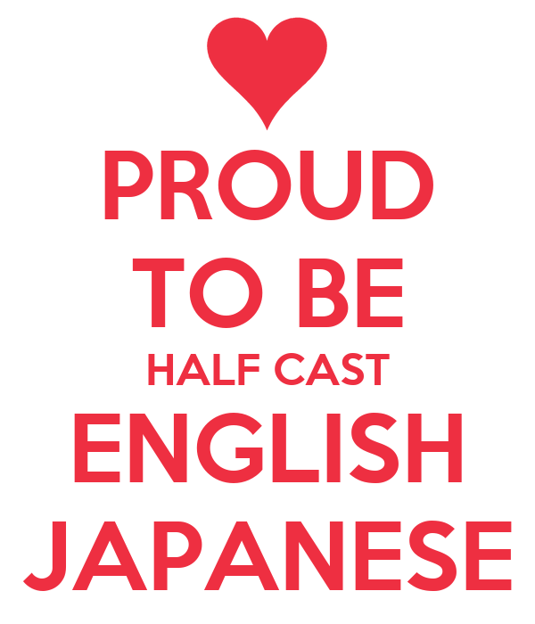 PROUD TO BE HALF CAST ENGLISH JAPANESE